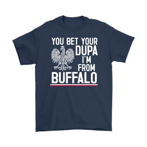 You Bet Your Dupa I'm From Buffalo Shirt - Gildan Mens T-Shirt / Navy / S - Polish Shirt Store