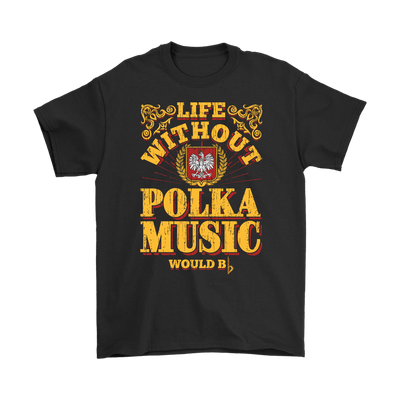 Life without polka music would B♭ (B-Flat) - Polish Shirt Store