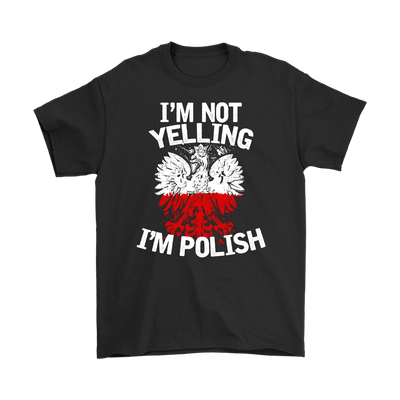 I'm Not Yelling I'm Polish T-Shirt - Gildan Mens T-Shirt / Black / S - Polish Shirt Store