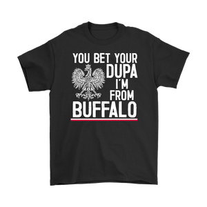 You Bet Your Dupa I'm From Buffalo Shirt - Gildan Mens T-Shirt / Black / S - Polish Shirt Store