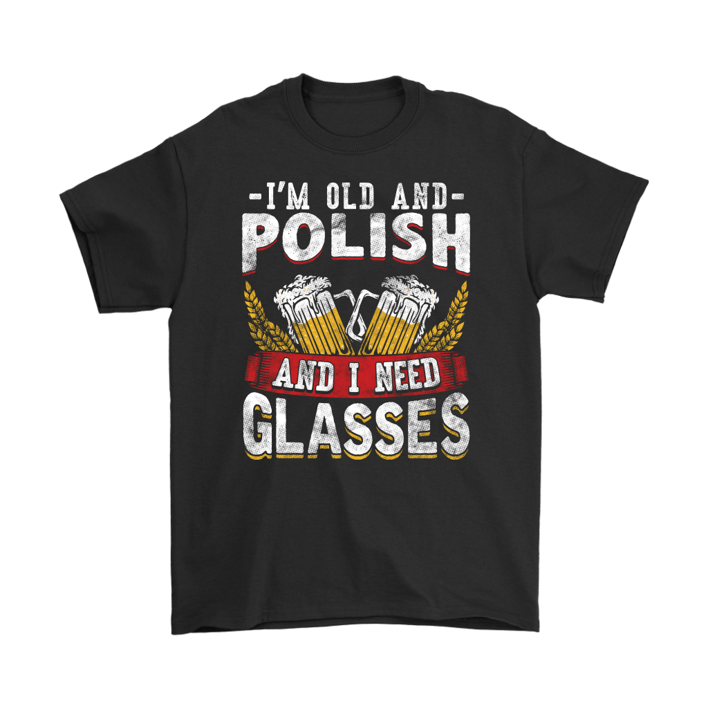 I'm Old And Polish And I Need Glasses - Gildan Mens T-Shirt / Black / S - Polish Shirt Store