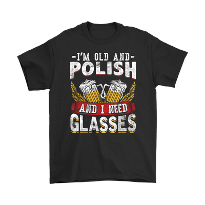 I'm Old And Polish And I Need Glasses - Polish Shirt Store