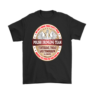 Polish Drinking Team We Only Drink Three Days a Week -  - Polish Shirt Store