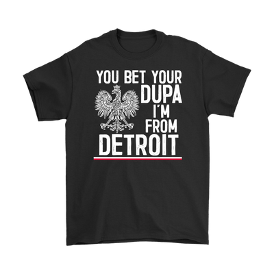 You Bet Your Dupa I'm From Detroit - Gildan Mens T-Shirt / Black / S - Polish Shirt Store