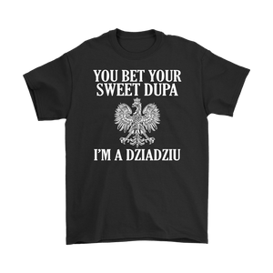 You Bet Your Dupa Im A Dziadziu - Gildan Mens T-Shirt / Black / S - Polish Shirt Store