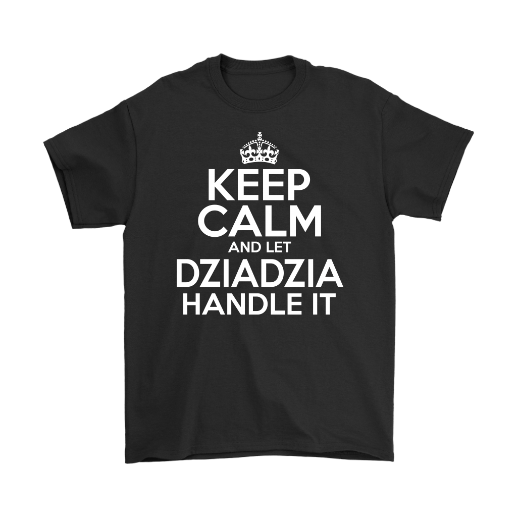 Keep Calm And Let Dziadzia Handle It - Gildan Mens T-Shirt / Black / S - Polish Shirt Store