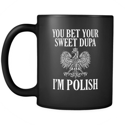 You Bet Your Sweet Dupa Coffee Mug - Polish Shirt Store