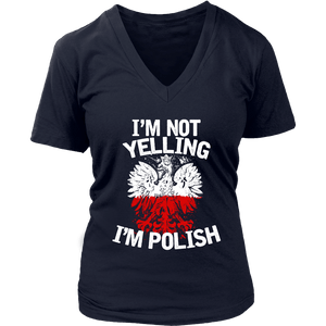 I'm Not Yelling I'm Polish T-Shirt - District Womens V-Neck / Navy / S - Polish Shirt Store