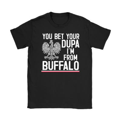 You Bet Your Dupa I'm From Buffalo Shirt - Gildan Womens T-Shirt / Black / S - Polish Shirt Store