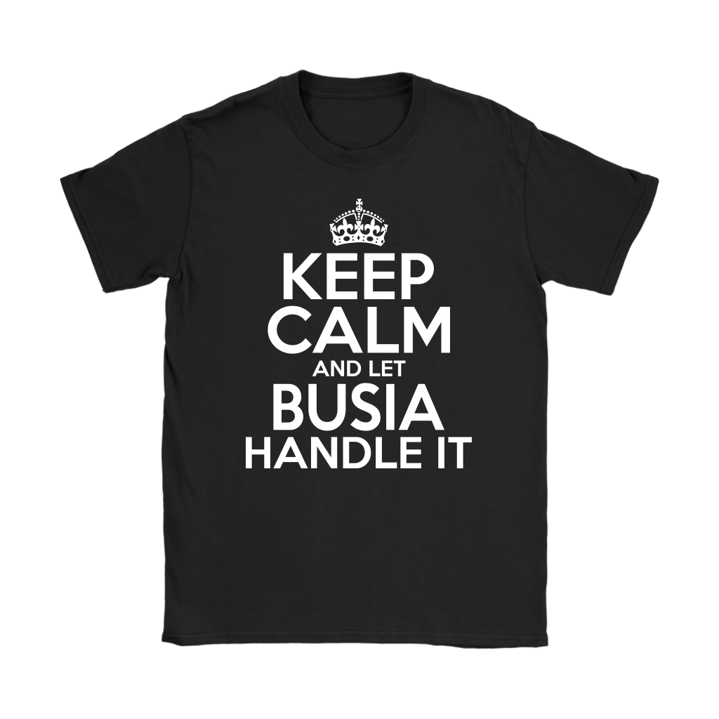 Keep Calm And Let Busia Handle It - Gildan Womens T-Shirt / Black / S - Polish Shirt Store