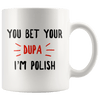 You Bet Your Dupa I'm Polish Coffee Mug - 11oz Mug - Polish Shirt Store