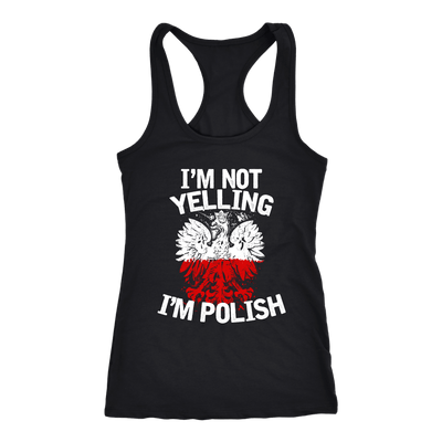 I'm Not Yelling I'm Polish T-Shirt - Next Level Racerback Tank / Black / XS - Polish Shirt Store