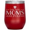 Best Moms Are Polish Wine Tumbler - Red - Polish Shirt Store