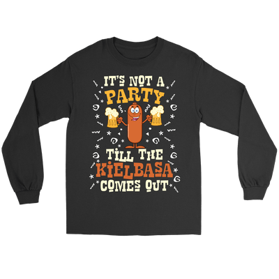 It's Not A Party Till The Kielbasa Comes Out Shirt - Gildan Long Sleeve Tee / Black / S - Polish Shirt Store