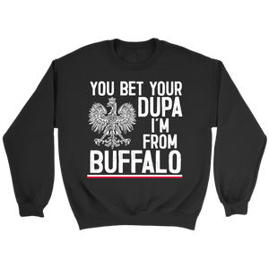 You Bet Your Dupa I'm From Buffalo Shirt - Crewneck Sweatshirt / Black / S - Polish Shirt Store