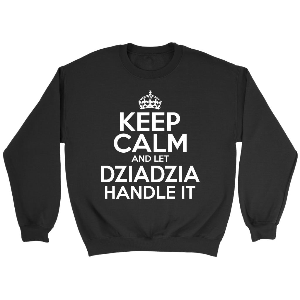Keep Calm And Let Dziadzia Handle It - Crewneck Sweatshirt / Black / S - Polish Shirt Store