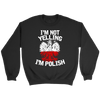 I'm Not Yelling I'm Polish T-Shirt - Crewneck Sweatshirt / Black / S - Polish Shirt Store