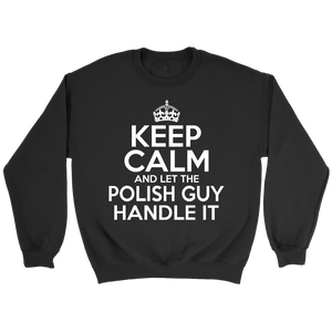 Keep Calm And Let The Polish Guy Handle It - Crewneck Sweatshirt / Black / S - Polish Shirt Store