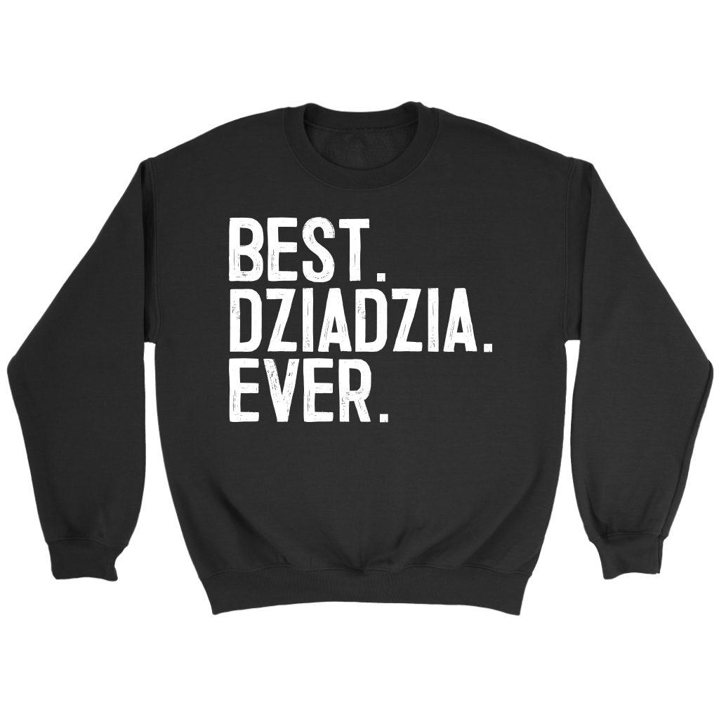 Best Dziadzia Ever, Dziadzia Gift - Crewneck Sweatshirt / Black / S - Polish Shirt Store