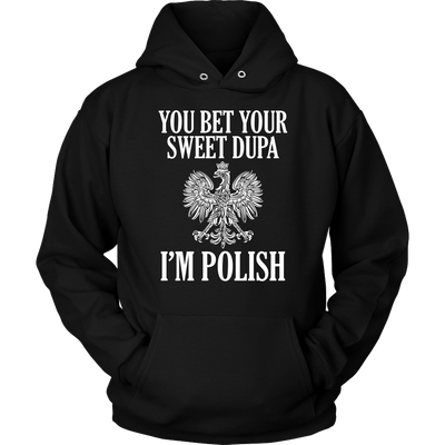 You Bet Your Sweet Dupa I'm Polish - Unisex Hoodie / Black / S - Polish Shirt Store