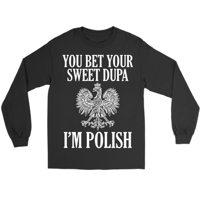 You Bet Your Sweet Dupa I'm Polish - Gildan Long Sleeve Tee / Black / S - Polish Shirt Store