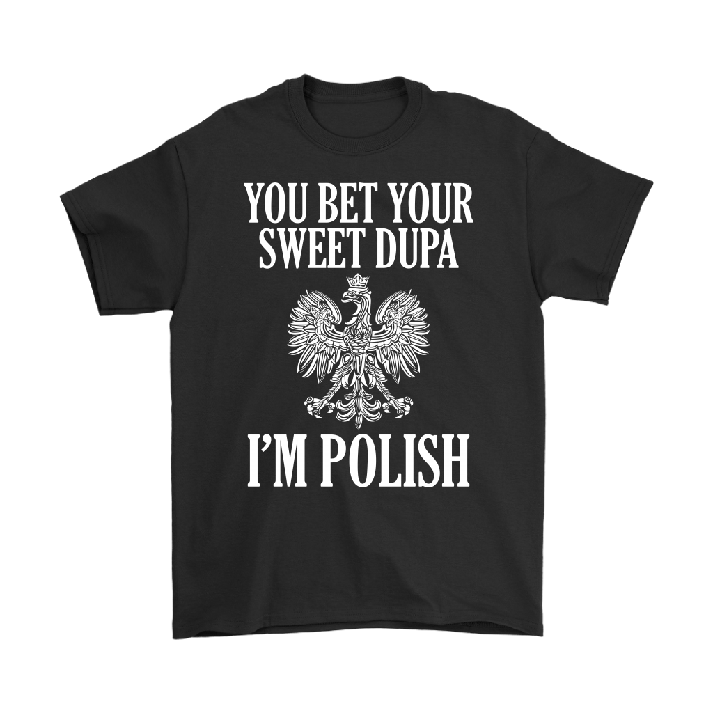 You Bet Your Sweet Dupa I'm Polish - Gildan Mens T-Shirt / Black / S - Polish Shirt Store