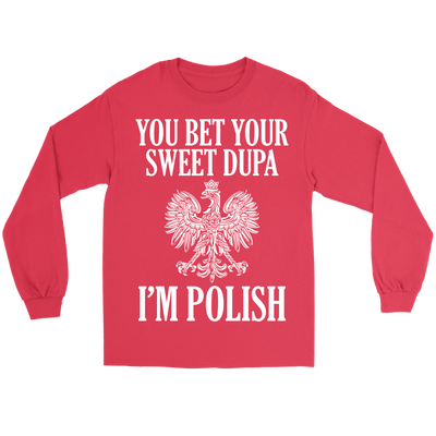 You Bet Your Sweet Dupa I'm Polish - Gildan Long Sleeve Tee / Red / S - Polish Shirt Store