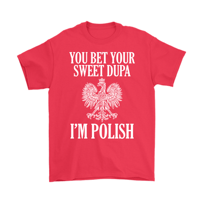 You Bet Your Sweet Dupa I'm Polish - Gildan Mens T-Shirt / Red / S - Polish Shirt Store