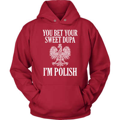 You Bet Your Sweet Dupa I'm Polish - Unisex Hoodie / Red / S - Polish Shirt Store