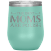 The Best Mom's Are Polish Wine Tumbler - Teal - Polish Shirt Store