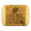 "You Bet Your Dupa I'm Polish Cutting Board - Small - 8""x5.75"" - Polish Shirt Store"