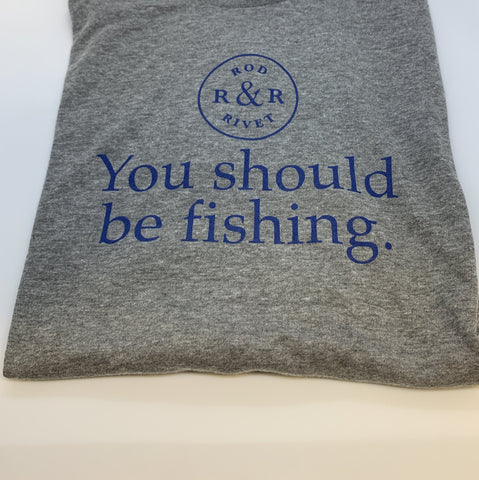 You Should Be Fishing T-Shirt