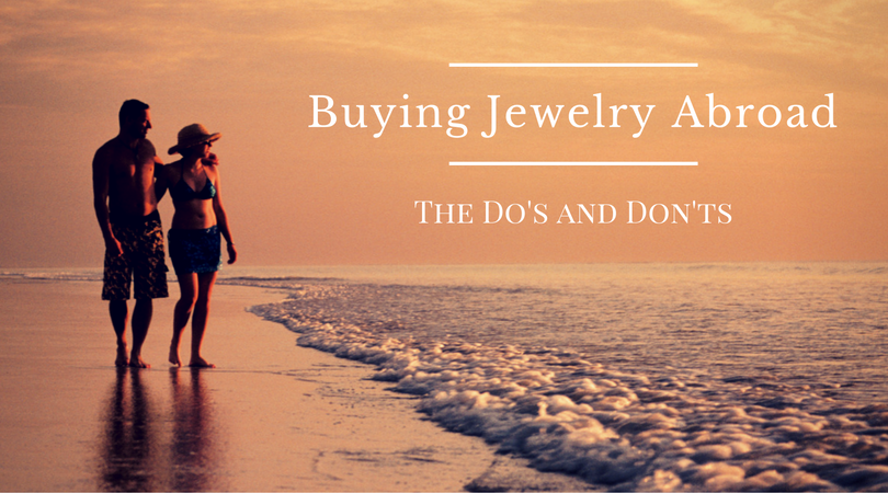 Buying Jewelry Abroad - The Do's and Don'ts