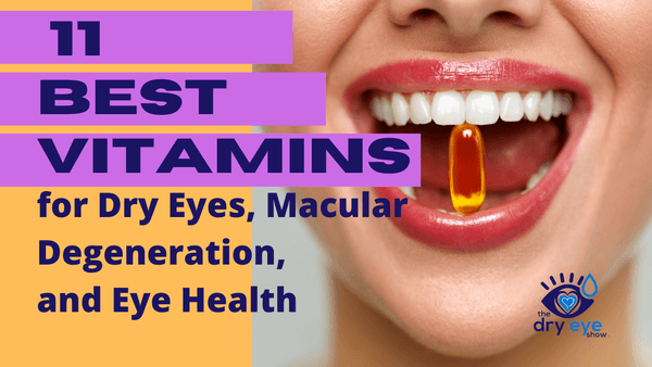 11 Best Vitamins for Dry Eyes, Macular Degeneration, and Eye Health