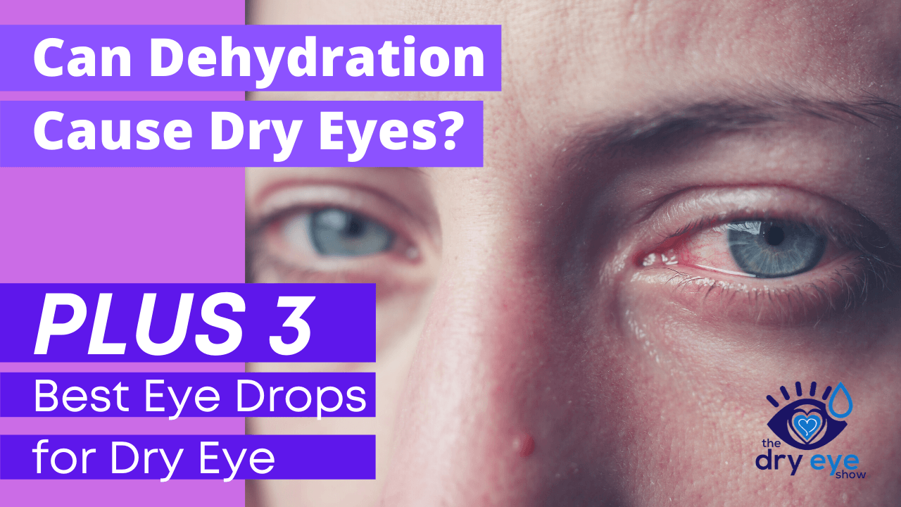 Can Dehydration Cause Dry Eyes? PLUS 3 Best Eye Drops for Dry Eye