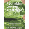 Rethinking Dry Eye Treatment: Lifestyle Changes to Control Dry Eye eBook (PDF) by Dr. Travis Zigler Books Eye Love, LLC