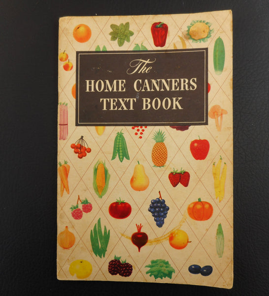 The Home Canners Text Book 1938 - Fruit Jar Canning Manual Instructions