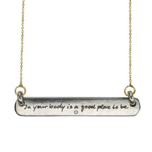 "Load image into Gallery viewer, ""IN YOUR BODY IS A GOOD PLACE TO BE"" DIAMOND BAR TAG NECKLACE"