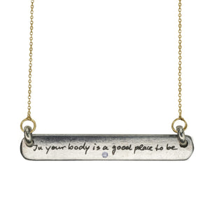 IN YOUR BODY IS A GOOD PLACE TO BE - DIAMOND BAR TAG NECKLACE