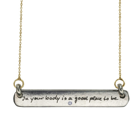 """IN YOUR BODY IS A GOOD PLACE TO BE"" DIAMOND BAR TAG NECKLACE"
