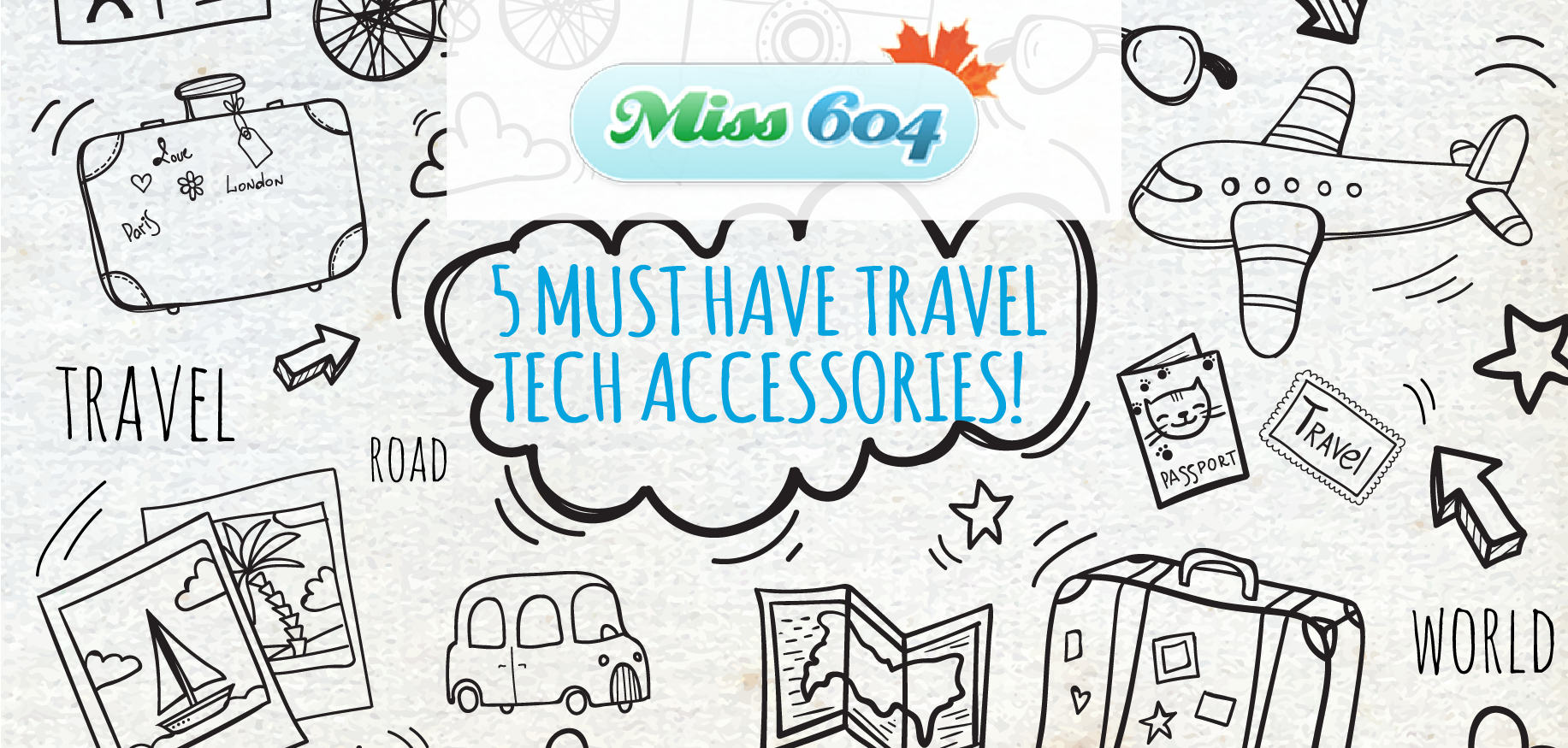 MISS 604 — 5 Must Have Travel Tech Accessories!
