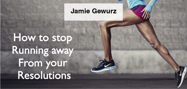 Jamie Gewurz - How To Stop Running Away From Your Resolutions