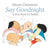 Say Goodnight : A First Book for Babies