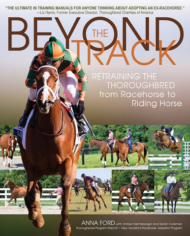 Beyond the Track - NEW EDITION: Retraining the Thoroughbred from Racehorse to Riding Horse
