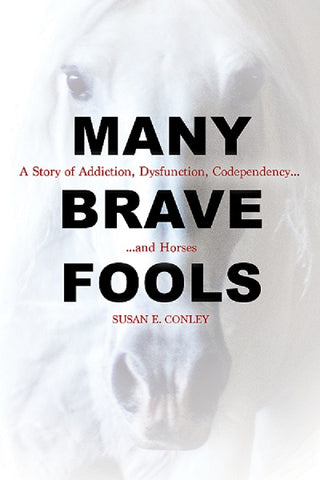 Many Brave Fools: A Story of Addiction, Dysfunction, Codependency ... and Horses