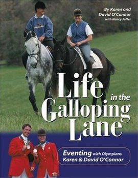 Life in the Galloping Lane by Karen and David O'Connor