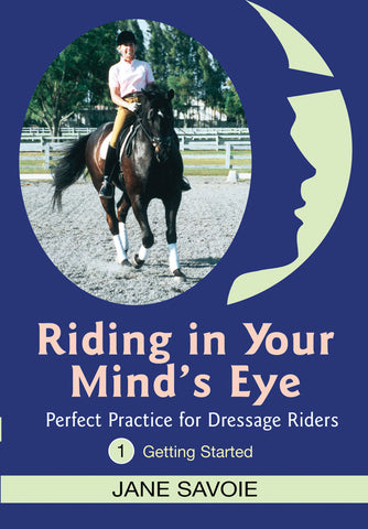 Riding in Your Mind's Eye DVD 1: Perfect Practice for Dressage Riders 1: Getting Started by Jane Savoie