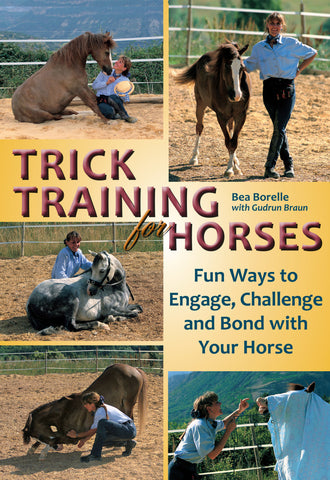 Trick Training for Horses: Fun Ways to Engage, Challenge, and Bond with Your Horse by Bea Borelle