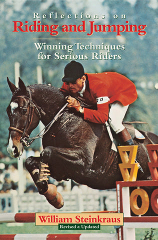 Reflections on Riding and Jumping: Winning Techniques for Serious Riders William Steinkraus