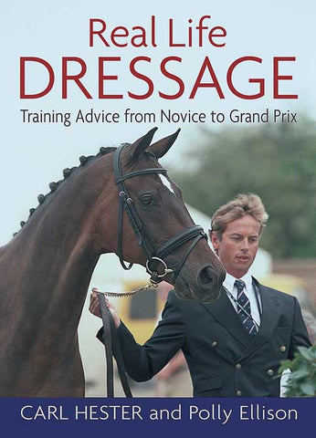 Real Life Dressage: Training Advice from Novice to Grand Prix by Carl Hester and Polly Ellison